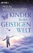 Cover-Bild zu Voggenhuber, Pascal: Kinder in der Geistigen Welt