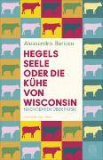 Cover-Bild zu Baricco, Alessandro: Hegels Seele oder Die Kühe von Wisconsin