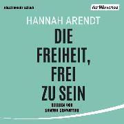 Cover-Bild zu Die Freiheit, frei zu sein (Audio Download) von Arendt, Hannah