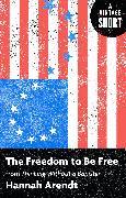 Cover-Bild zu The Freedom to Be Free (eBook) von Arendt, Hannah