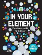 Cover-Bild zu Arnold, Nick: In Your Element: Experiments with Air & Water