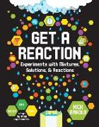 Cover-Bild zu Arnold, Nick: Get a Reaction: Experiments with Mixtures, Solutions & Reactions