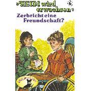Cover-Bild zu Ell, Rolf: Heidi, Heidi wird erwachsen, Folge 6: Zerbricht eine Freundschaft? (Audio Download)