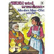 Cover-Bild zu Ell, Rolf: Heidi, Heidi wird erwachsen, Folge 1: Als der Alm-Öhi stirbt (Audio Download)