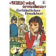 Cover-Bild zu Ell, Rolf: Heidi, Heidi wird erwachsen, Folge 2: Gefährliches Frankfurt (Audio Download)
