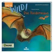 Cover-Bild zu Expedition Natur: WILD! Die Fledermaus von Stütze, Annett