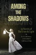 Cover-Bild zu Lunetta, Demitria: Among the Shadows: 13 Stories of Darkness & Light