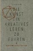 Cover-Bild zu Die Kunst, ein kreatives Leben zu führen von Berzbach, Frank
