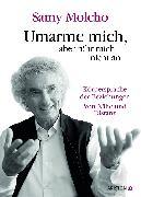 Cover-Bild zu Molcho, Samy: Umarme mich, aber rühr mich nicht an (eBook)