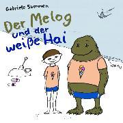 Cover-Bild zu Summen, Gabriele: Der Melog und der weiße Hai (Audio Download)