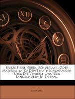 Cover-Bild zu Skizze eines neuen Schulplans, oder Materialien zu den Berathschlagungen über die Verbesserung der Landschulen in Baiern von Kraus, Joseph