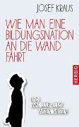 Cover-Bild zu Wie man eine Bildungsnation an die Wand fährt von Kraus, Josef