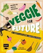 Cover-Bild zu Veggie for Future - 111 Rezepte & gute Gründe, kein Fleisch zu essen von Pfannebecker, Inga