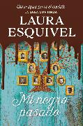Cover-Bild zu Mi Negro Pasado (Como Agua Para Chocolate 2) / My Dark Past von Esquivel, Laura