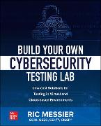 Cover-Bild zu Messier, Ric: Build Your Own Cybersecurity Testing Lab: Low-cost Solutions for Testing in Virtual and Cloud-based Environments