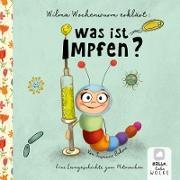 Cover-Bild zu Wilma Wochenwurm erklärt: Was ist Impfen? von Bohne, Susanne