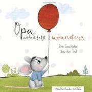 Cover-Bild zu Opa wohnt jetzt woanders: Eine Geschichte für Kinder über den Tod und die Trauer von Bohne, Susanne