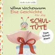 Cover-Bild zu Wilma Wochenwurm: Eine Geschichte für die Schultüte von Bohne, Susanne
