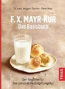 Cover-Bild zu F.X.Mayr-Kur - Das Basisbuch von Zierden, Irmgard