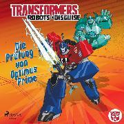 Cover-Bild zu Transformers - Robots in Disguise - Die Prüfung von Optimus Prime (Audio Download) von Foxe, Steve