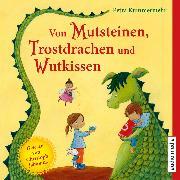 Cover-Bild zu Von Mutsteinen, Trostdrachen und Wutkissen (Audio Download) von Kummermehr, Petra