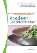 Cover-Bild zu Fruchtzuckerarm kochen und sich wohlfühlen von Ledochowski, Maximilian