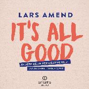 Cover-Bild zu It's All Good (Audio Download) von Amend, Lars