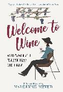 Cover-Bild zu Welcome to Wine von Meyer, Madelyne