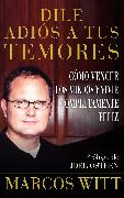 Cover-Bild zu Dile adiós a tus temores (How to Overcome Fear) von Witt, Marcos
