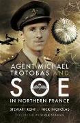 Cover-Bild zu Agent Michael Trotobas and SOE in Northern France (eBook) von Kent, Stewar