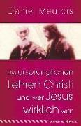 Cover-Bild zu Die ursprünglichen Lehren Christi und wer Jesus wirklich war von Meurois, Daniel