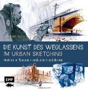 Cover-Bild zu Die Kunst des Weglassens im Urban Sketching von Hübner, Jens