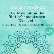 Cover-Bild zu Die Meditation der fünf schamanischen Elemente (Audio Download) von Tschenze, Vadim
