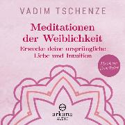 Cover-Bild zu Meditationen der Weiblichkeit (Audio Download) von Tschenze, Vadim
