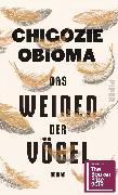 Cover-Bild zu Das Weinen der Vögel von Obioma, Chigozie