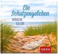 Cover-Bild zu Ein Schutzengelchen wünsche ich dir von Groh Redaktionsteam (Hrsg.)