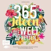 Cover-Bild zu 365 Ideen, die Welt zu retten von Hamon, Auriane