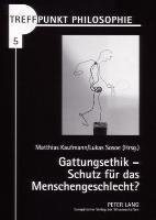 Cover-Bild zu Gattungsethik - Schutz für das Menschengeschlecht? von Kaufmann, Matthias (Hrsg.)