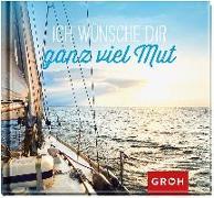 Cover-Bild zu Ich wünsche dir ganz viel Mut von Groh Redaktionsteam (Hrsg.)