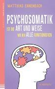 Cover-Bild zu Psychosomatik ist die Art und Weise wie wir alle funktionieren von Ennenbach, Matthias