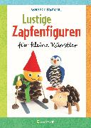 Cover-Bild zu Lustige Zapfenfiguren für kleine Künstler. Das Bastelbuch mit 20 Figuren aus Baumzapfen und anderen Naturmaterialien. Für Kinder ab 5 Jahren von Pautner, Norbert