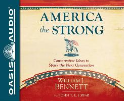 Cover-Bild zu America the Strong (Library Edition): Conservative Ideas to Spark the Next Generation von Bennett, William J.