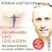 Cover-Bild zu Loetscher, Pirmin: Annehmen und Loslassen - Das Hörbuch (Audio Download)