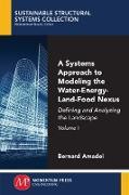 Cover-Bild zu A Systems Approach to Modeling the Water-Energy-Land-Food Nexus, Volume I (eBook) von Amadei, Bernard