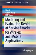 Cover-Bild zu Modeling and Evaluating Denial of Service Attacks for Wireless and Mobile Applications (eBook) von Wang, Cliff