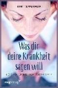Cover-Bild zu Was Dir deine Krankheit sagen will von Tepperwein, Kurt