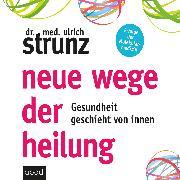 Cover-Bild zu Neue Wege der Heilung (Audio Download) von Strunz, Dr. med. Ulrich