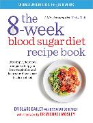 Cover-Bild zu The 8-Week Blood Sugar Diet Recipe Book von Bailey, Dr Clare