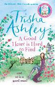 Cover-Bild zu A Good Heart is Hard to Find von Ashley, Trisha