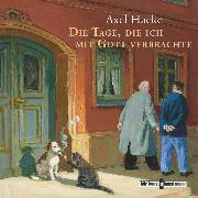 Cover-Bild zu Die Tage, die ich mit Gott verbrachte (Audio Download) von Hacke, Axel